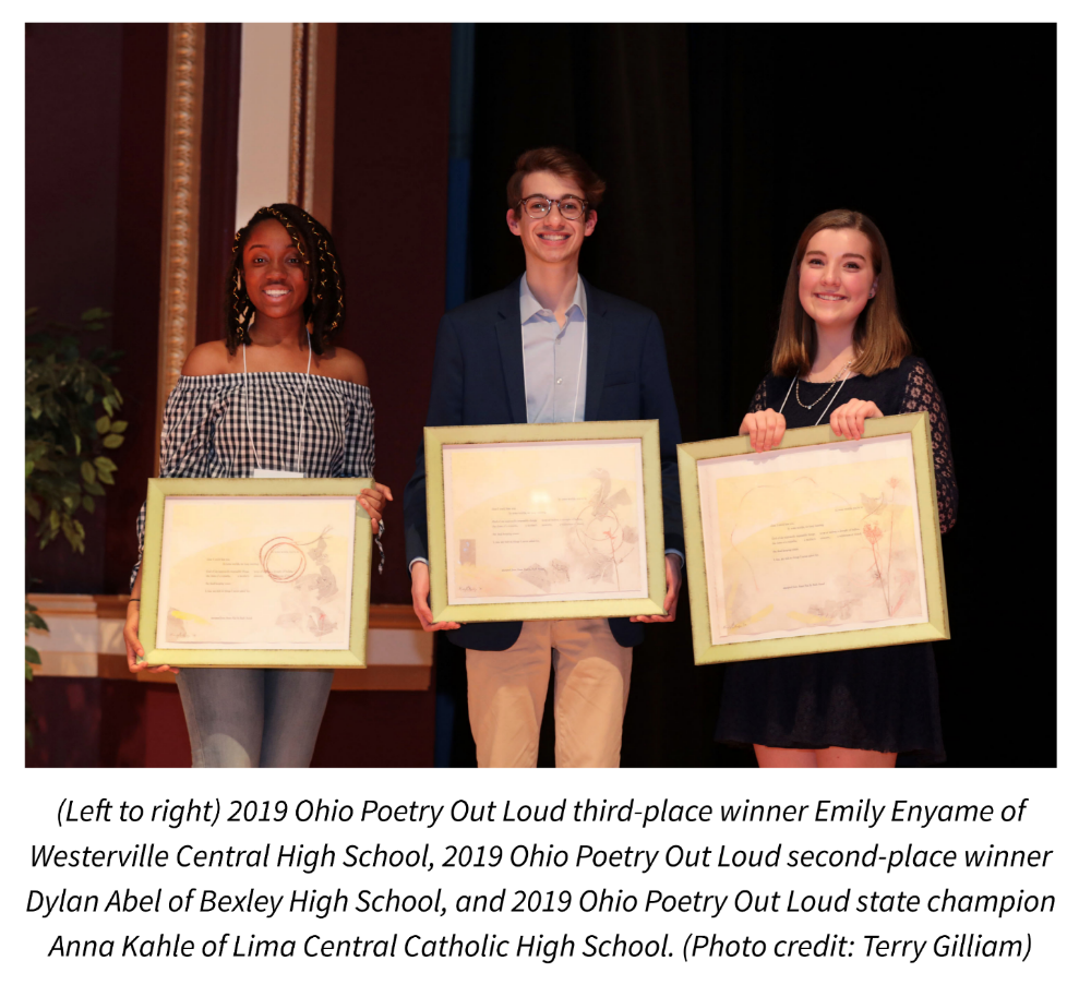 (Left to right) 2019 Ohio Poetry Out Loud third-place winner Emily Enyame of Westerville Central High School, 2019 Ohio Poetry Out Loud second-place winner Dylan Abel of Bexley High School, and 2019 Ohio Poetry Out Loud state champion Anna Kahle of Lima Central Catholic High School. Photo credit: Terry Gilliam