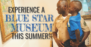 Experience a Blue Star Museum this summer