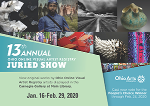 13th Annual Ohio Online Visual Artist Registry Juried Show. View original works by Ohio Online Visual Artist Registry artists displayed in the Carnegie Gallery at Main Library. Jan. 16 through Feb. 29, 2020